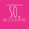 So, who is Life in the Pink?