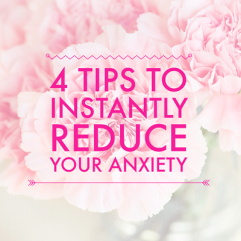 4 Tips to instantly reduce your anxiety