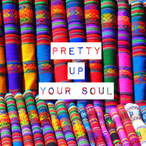 Pretty up your soul
