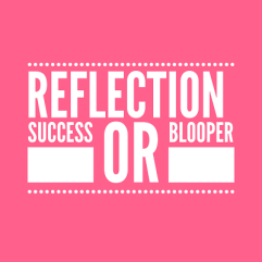 Reflecting, are we celebrating our successes or frowning on our bloopers