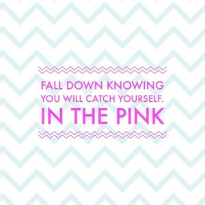 Fall down knowing you will catch yourself