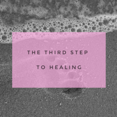 The third step to healing – Feel the feelings