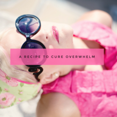 The 10 step recipe to cure overwhelm.