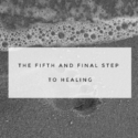 The fifth and final step to healing – Acceptance