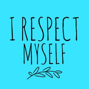 I respect myself