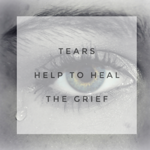 Tears help heal the grief