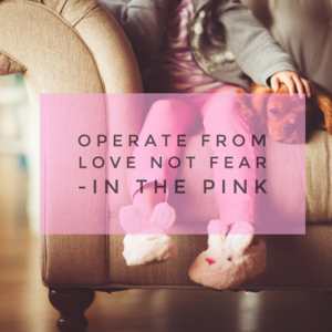 Operate from love not fear