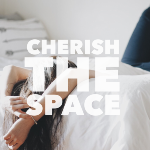 Cherish the space