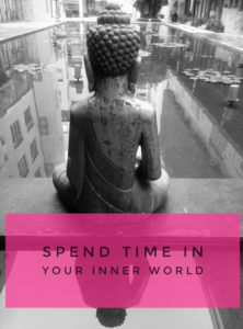 Spend time in your inner world