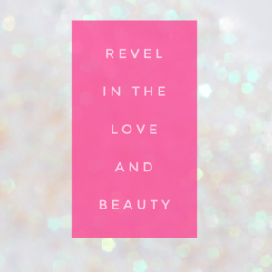 Revel in the love and beauty