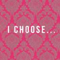 I choose…..