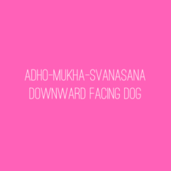 Yoga asana – Adho-Mukha-Svanasana/Downward Facing Dog